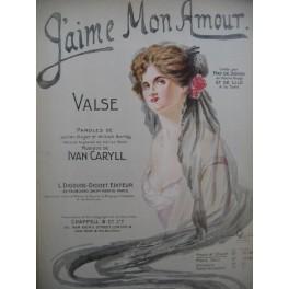 CARYLL Yvan J'aime mon Amour Chant Piano 1908
