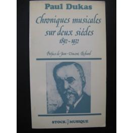 DUKAS Paul Chroniques Musicales sur deux siècles 1892-1932