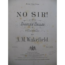 WAKEFIELD A. M. No Sir Spanish Ballad Chant Piano XIXe