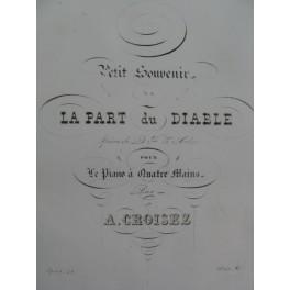 CROISEZ Alexandre Petit Souvenir de La Part du Diable Piano 4 mains ca1845