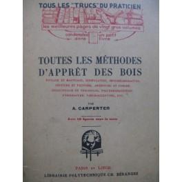 CARPENTER A. Toutes les Méthodes d'apprêt des Bois 1947