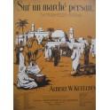 KETELBEY Albert W. Sur un marché persan Piano 1920