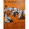 KETELBEY Albert W. Sur un marché persan Piano ca1935