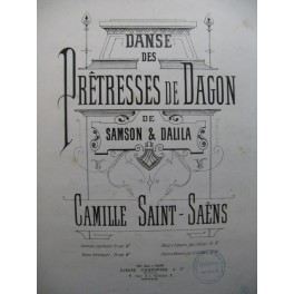 SAINT SAENS Camille Danse des Prêtresses de Dagon de Samson & Dalila Piano XIXe siècle