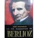 ROUSSELOT Jean La Vie Passionnée de Berlioz 1962