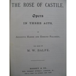 BALFE M. W. The Rose of Castile Opéra Chant Piano