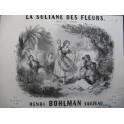 BOHLMAN SAUZEAU Henri La Sultane des Fleurs Piano ca1845