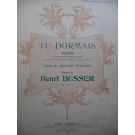 BUSSER Henri Tu Dormais Mélodie Chant Piano 1900