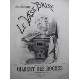 DES ROCHES Gilbert Le Vase Brisé Chant Piano ca1880