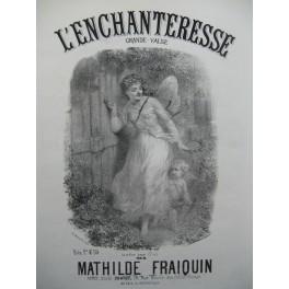 FRAIQUIN Mathilde L'Enchanteresse Piano XIXe siècle