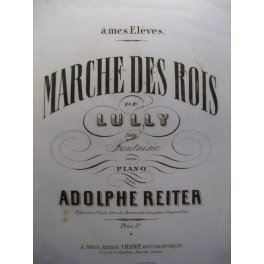 REITER Adolphe Lully Marche des Rois Piano