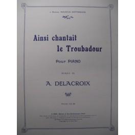 DELACROIX A. Ainsi Chantait le Troubadour Piano 1914