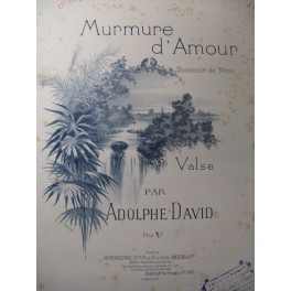 DAVID Adolphe Murmure d'Amour Piano 1896