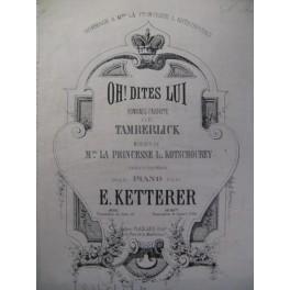 KETTERER E. Oh ! dites Lui Piano 1860