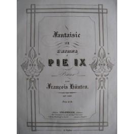 HÜNTEN François Fantaisie sur l'Hymne à Pie IX op. 160