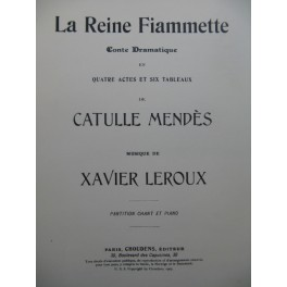 LEROUX Xavier La Reine Fiammette Opera Chant Piano 1903